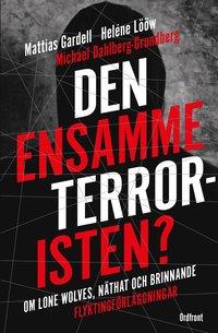 bokomslag Den ensamme terroristen?: Om Lone wolves, näthat och brinnande flyktingförläggningar