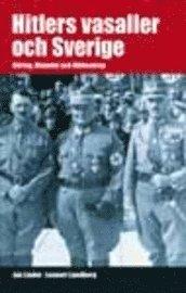 bokomslag Hitlers vasaller och Sverige : Göring, Himmler och Ribbentrop