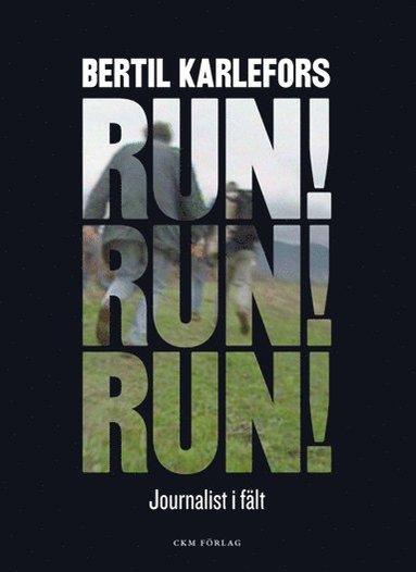 bokomslag Run, run, run! : journalist i fält