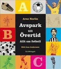 bokomslag Avspark till övertid - Allt om fotboll / Lättläst