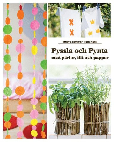 bokomslag Pyssla och Pynta : med pärlor, filt och papper