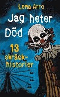 bokomslag Jag heter Död : 13 skräckhistorier