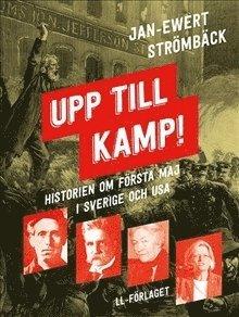 bokomslag Upp till kamp : historien om första maj i Sverige och USA