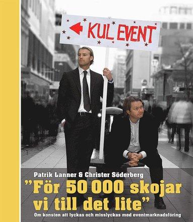 """bokomslag """"För 50000 skojar vi till det lite"""" : om konsten att lyckas och misslyckas med eventmarknadsföring"""