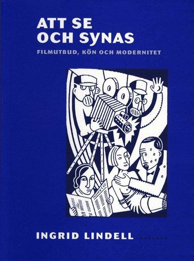 bokomslag Att se och synas : filmutbud, kön och modernitet