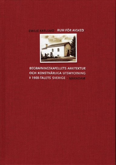 bokomslag Rum för avsked: Begravningskapellets arkitektur och konstnärliga utsmyckning i 1900-talets Sverige