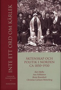 bokomslag Inte ett ord om kärlek : äktenskap och politik i Norden ca 1850-1930