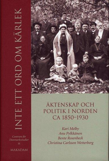 f1f1ab2a5fb3 bokomslag Inte ett ord om kärlek : äktenskap och politik i Norden ca  1850-1930