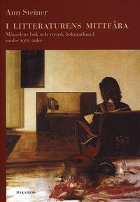 bokomslag I litteraturens mittfåra : Månadens bok och svensk bokmarknad under 1970-talet