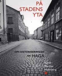bokomslag På stadens yta : om historiseringen av Haga