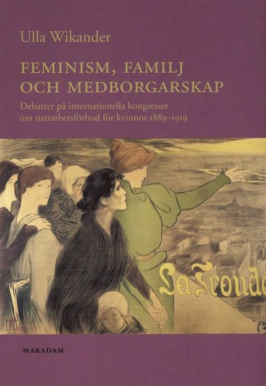 bokomslag Feminism, familj och medborgarskap : debatter på internationella kongresser om nattarbetsförbud för kvinnor 1889-1919