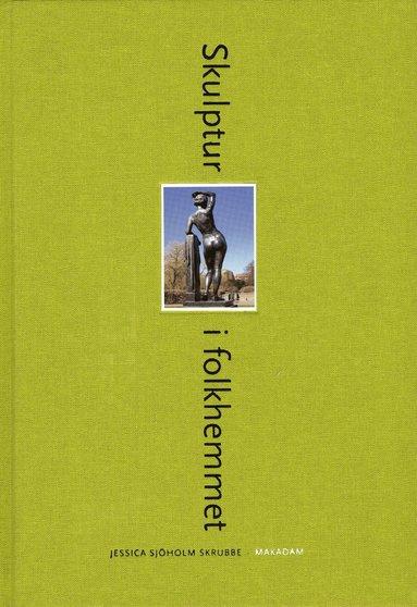bokomslag Skulptur i folkhemmet : den offentliga skulpturens institutionalisering, referentialitet och rumsliga situationer 19401975