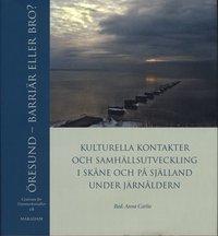 Öresund : barriär eller bro? : kulturella kontakter och samhällsutveckling i Skåne och på Själland under järnåldern