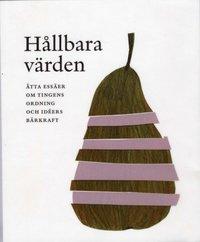 bokomslag Hållbara värden : åtta essäer om tingens ordning och idéers bärkraft