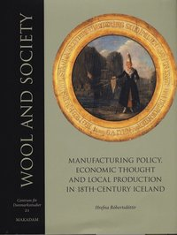 bokomslag Wool and society : manufacturing policy, economic thought and local production in 18th-century Iceland