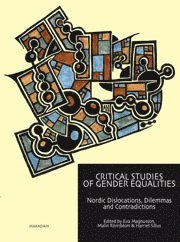 bokomslag Critical studies of gender equalities : Nordic dislocations, dilemmas and contradictions
