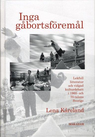 bokomslag Inga gåbortsföremål : lekfull litteratur och vidgad kulturdebatt i 1960- och 70-talens Sverige