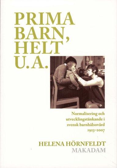 bokomslag Prima barn, helt u.a. : normalisering och utvecklingstänkande i svensk barnhälsovård 1923-2007