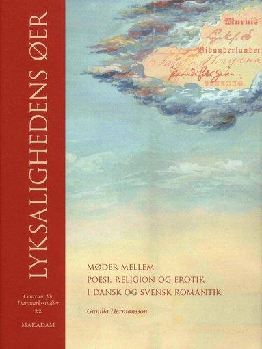 bokomslag Lyksalighedens øer : møder mellem poesi, religion og erotik i dansk og svensk romantik