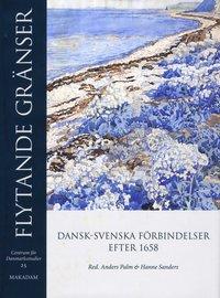 Flytande gränser : dansk-svenska förbindelser efter 1658