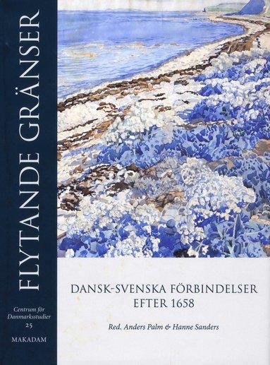bokomslag Flytande gränser : dansk-svenska förbindelser efter 1658