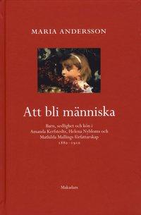 bokomslag Att bli människa : barn, sedlighet och kön i Amanda Kerfstedts, Helena Nybloms och Matilda Mallings författarskap