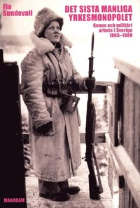 bokomslag Det sista manliga yrkesmonopolet : genus och militärt arbete i Sverige 1865 - 1989