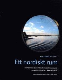 bokomslag Ett nordiskt rum : historiska och framtida gemenskaper från Baltikum till Barents hav