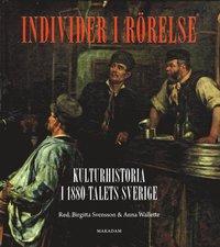 bokomslag Individer i rörelse: Kulturhistoria i 1880-talets Sverige