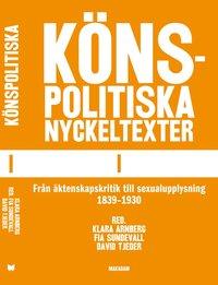 bokomslag Könspolitiska nyckeltexter. Del 1, Från äktenskapskritik till sexualupplysning 1839-1930