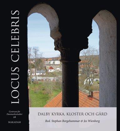 bokomslag Locus Celebris : Dalby kyrka, kloster och gård