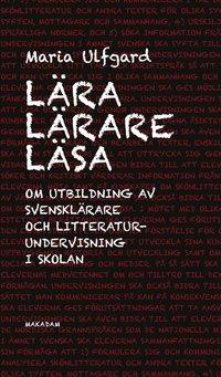 bokomslag Lära lärare läsa : Om utbildning av svensklärare och litteraturundervisning