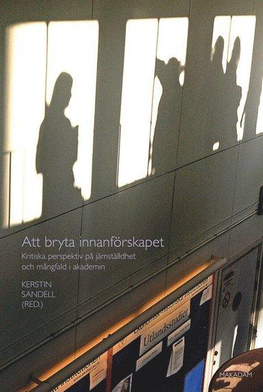 bokomslag Att bryta innanförskapet : Kritiska perspektiv på jämställdhet och mångfald