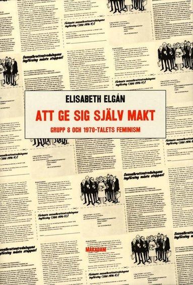 bokomslag Att ge sig själv makt : Grupp 8 och 1970-talets feminism