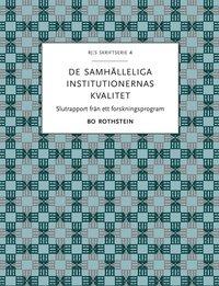 bokomslag De samhälleliga institutionernas kvalitet : slutrapport från ett forskningsprogram