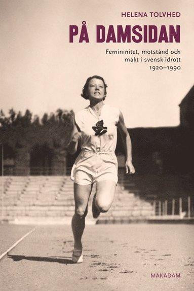 bokomslag På damsidan : femininitet, motstånd och makt i svensk idrott 1920-1990