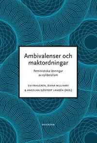 bokomslag Ambivalenser och maktordningar : feministiska läsningar av nyliberalism