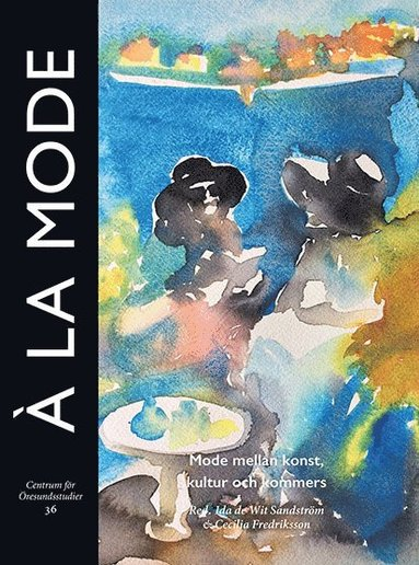 bokomslag À la mode : Mode mellan konst, kultur och kommers