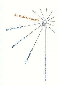 Det goda seminariet : Forskarseminariet som lärandemiljö och kollegialt rum