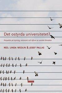 bokomslag Det ostyrda universitetet? : perspektiv på styrning, autonomi och reform av svenska lärosäten