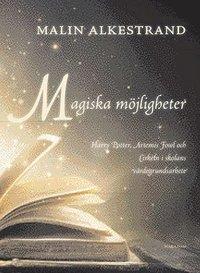 bokomslag Magiska möjligheter : Harry Potter, Artemis Fowl och Cirkeln i skolans värdegrundsarbete