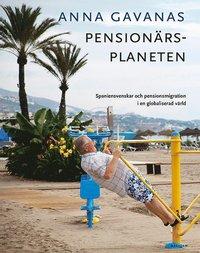 bokomslag Pensionärsplaneten: Spaniensvenskar och pensionsmigration i en globaliserad värld