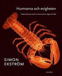bokomslag Humrarna och evigheten : Kulturhistoriska essäer om konsumtion, begär och död