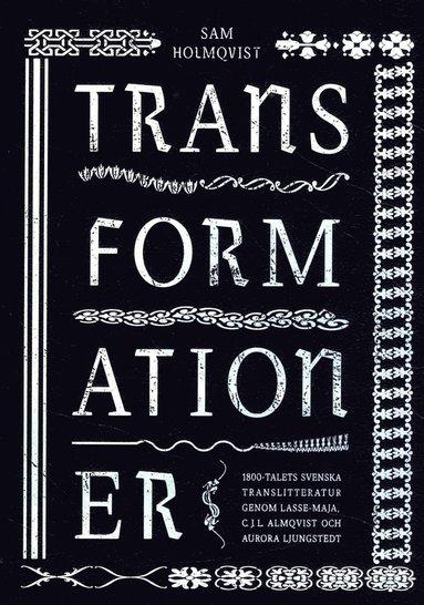 bokomslag Transformationer : 1800-talets svenska translitteratur genom Lasse-Maja, C.J.L. Almqvist och Aurora Ljungstedt