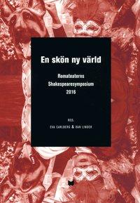bokomslag En skön ny värld : a brave new world : Romateaterns Shakespearesymposium 2016 / A brave new world : en skön ny värld : Shakespeare symposium at Romateatern, Gotland 2016