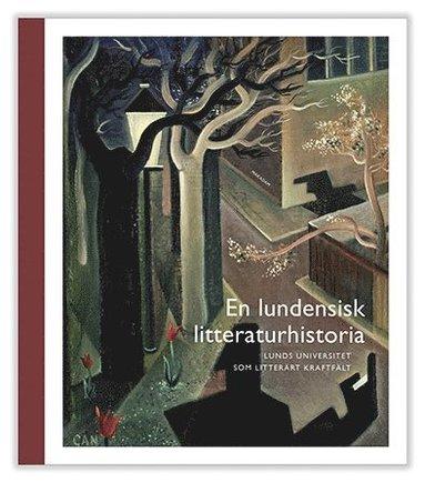 bokomslag En lundensisk litteraturhistoria : Lunds universitet som litterärt kraftfält