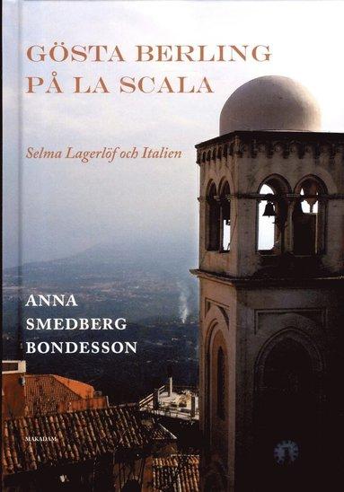 bokomslag Gösta Berling på La Scala : Selma Lagerlöf och Italien