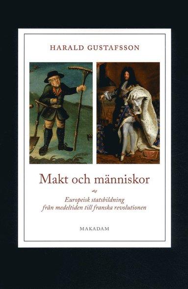 bokomslag Makt och människor : europeisk statsbildning från medeltiden till franska revolutionen