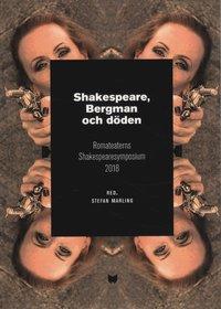 bokomslag Shakespeare, Bergman och döden : Romateaterns Shakespearesymposium 2018