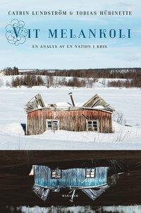 bokomslag Vit melankoli : en analys av en nation i kris
